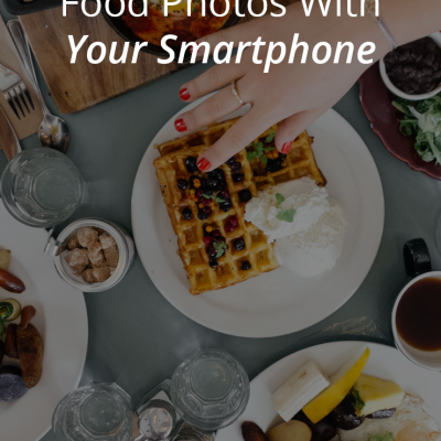 10 Tips For Photographing Food With Your Smartphone