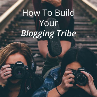 How To Build Your Blogging Tribe