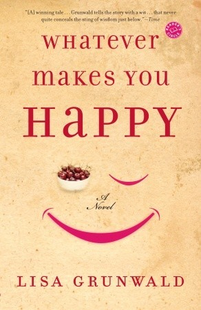 Whatever Makes You Happy by Lisa Grunwald