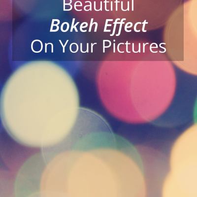 How To Achieve A Beautiful Bokeh Effect On Your Pictures