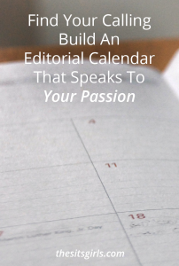 The key to creating an editorial calendar for your blog that works for you is to find your calling and write about your passions.