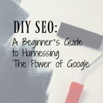 DIY SEO: A Beginner's Guide to Harnessing The Power of Google