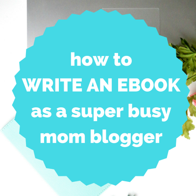 How to Write an Ebook in 1 Month as a Busy Mom Blogger
