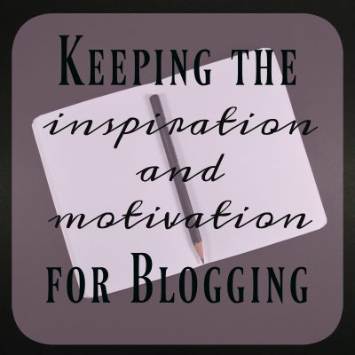Keeping the Inspiration and Motivation for Blogging