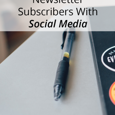 How To Grow Your Newsletter Subscribers With Social Media