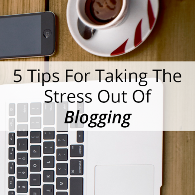 5 Tips for De-Stressing Your Blog Routine
