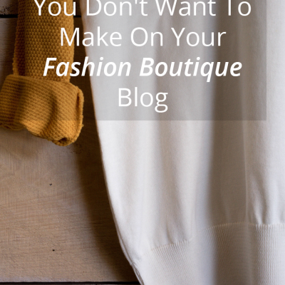 Common Mistakes Fashion Boutiques Make With Their Blogs