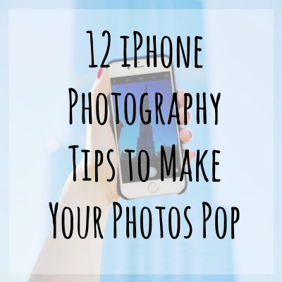 12 iPhone Photography Tips to Make Your Photos Pop