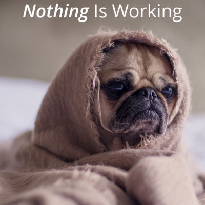 What To Do When You Feel Like Nothing Is Working