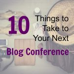 10 Things to Take to Your Next Blog Conference