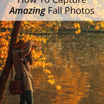 How To Capture Amazing Fall Photos