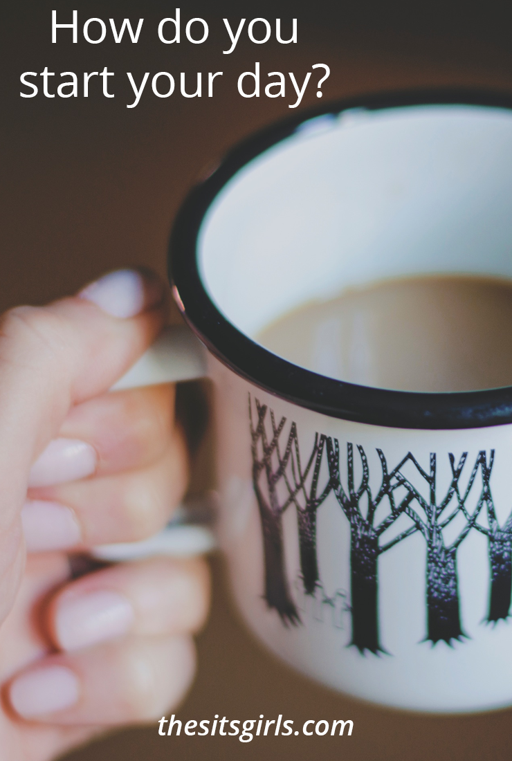 Writing Prompt: Tell us how you start your day or tell us about the morning routine of one of your characters.