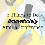5 Things to Do Immediately After a Conference