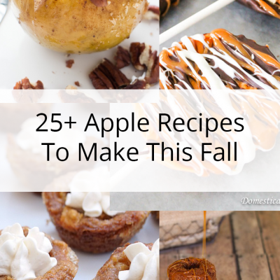 25+ Amazing Apple Recipes To Make This Fall
