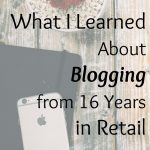 What I Learned About Blogging from 16 Years in Retail