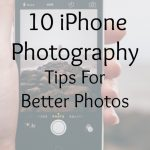 10 iPhone Photography Tips For Better Photos