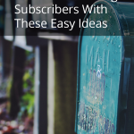 Increase Your Blog Subscribers With These Easy Ideas