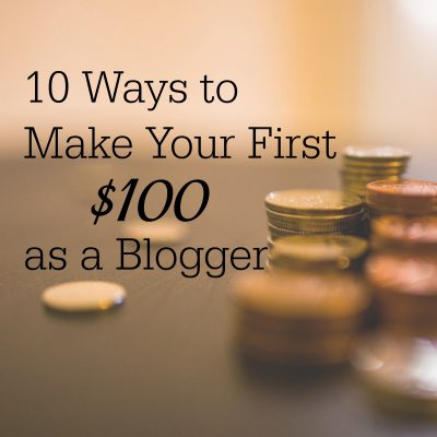 10 Ways to Make Your First $100 as a Blogger