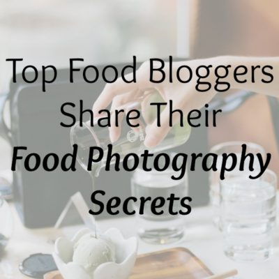 Top Food Bloggers Share Their Food Photography Secrets