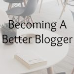 Becoming A Better Blogger