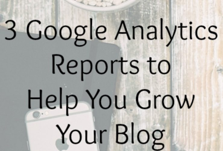 3 Google Analytics Reports to Help You Grow Your Blog