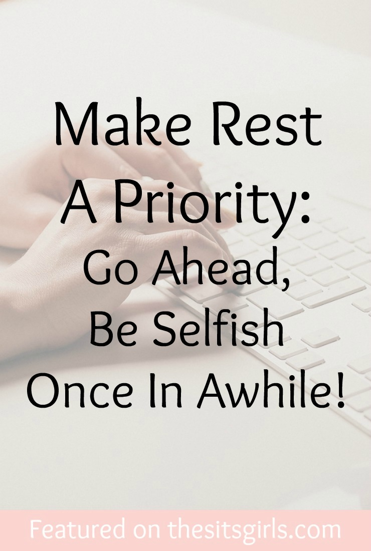 Selfish Love Quotes Make Rest A Priority Go Ahead Be Selfish  The Sits Girls