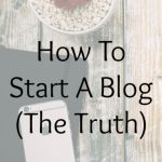 How To Start A Blog (The Truth)
