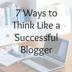 7 Ways to Think Like a Successful Blogger