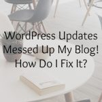WordPress Updates Messed Up My Blog! How Do I Fix It?