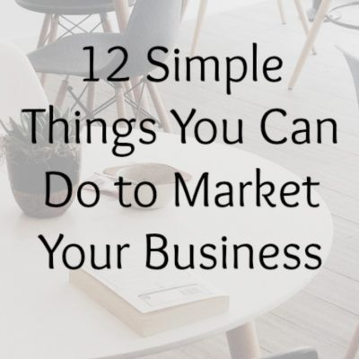 12 Simple Things You Can Do to Market Your Business