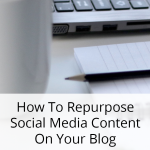 How To Repurpose Social Media Content On Your Blog