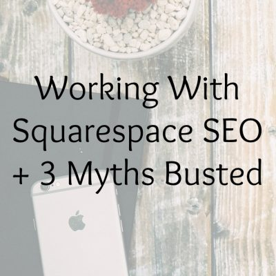 Working With Squarespace SEO + 3 Myths Busted