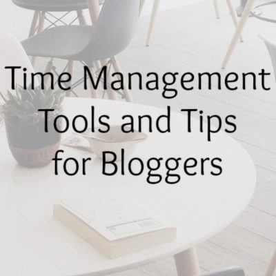 Time Management Tools and Tips for Bloggers