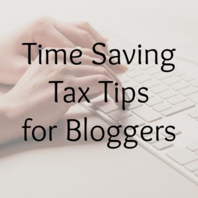 Time Saving Tax Tips for Bloggers
