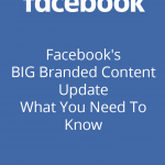 Facebook's BIG Branded Content Update: What You Need To Know