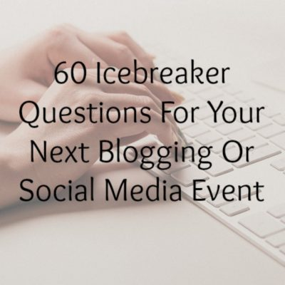 60 Icebreaker Questions For Your Next Blogging Or Social Media Event