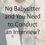 No Babysitter and You Need to Conduct an Interview?
