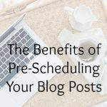 The Benefits of Pre-Scheduling Your Blog Posts