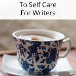 When you are in a creative slump, use these tips for self-care for writers to nurture your way back to creativity.