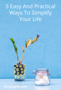5 easy and practical steps you can take today to simplify your life!