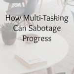How Multi-Tasking Can Sabotage Progress