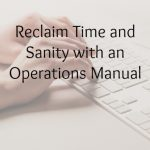 Reclaim Time and Sanity with an Operations Manual