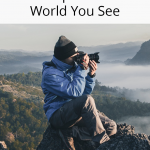 10 Photography Tips To Capture The World You See