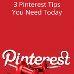 3 Pinterest Tips You Need TODAY