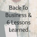 Back To Business & 6 Lessons Learned