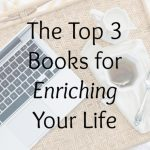 The Top 3 Books for Enriching Your Life