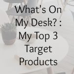 What's On My Desk: My Top 3 Target Products