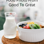 How To Take A Food Photo From Good To Great