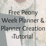 Free Peony Week Planner and Planner Creation Tutorial