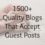 1500+ Quality Blogs That Accept Guest Posts